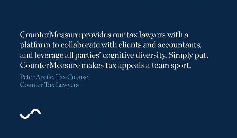 CounterMeasure provides our tax lawyers with a platform to collaborate with clients and accountants, and leverage all perties' cognitive diversity. Simply put, CounteMeasure makes tax appeals a team sport.