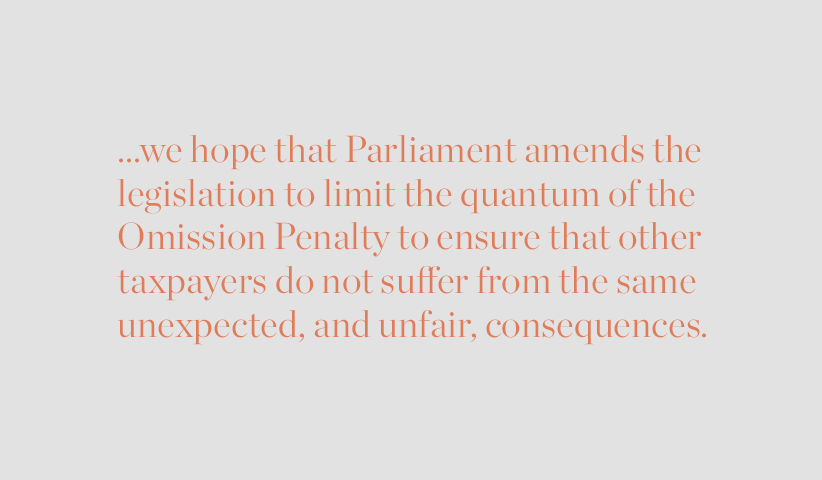 ...we hope that Parliament amends the legislation to limit the quantum of the Omission Penalty to ensure that other taxpayers do not suffer from the same, unexpected, and unfair, consequences.